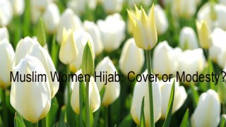 Muslim Women Hijab: Cover or Modesty?
