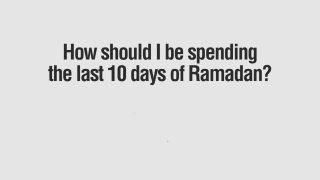 Virtues of the Last Ten Days of Ramadan